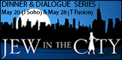Dinner & Dialogue with Jew in the City - May 20 (NYC) - May 28 (Bklyn) - June 4 (5 Towns)
